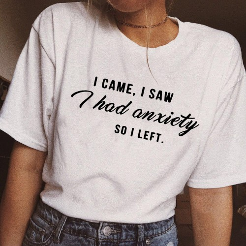 I Came I Saw I Had Anxiety So I Left Tumblr Quote T Shirt for Women Graphic Slogan Tee Funny Shirts Clothing Gift Women T-shirts